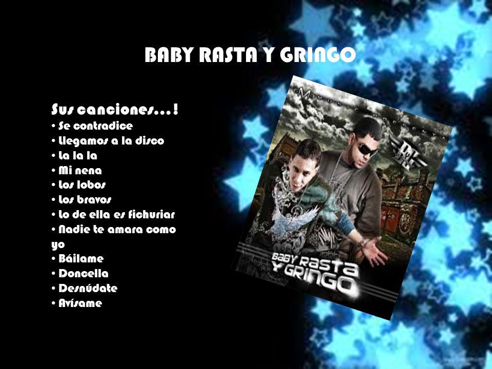 BABY RASTA Y GRINGO Sus canciones…! Se contradice Llegamos a la disco