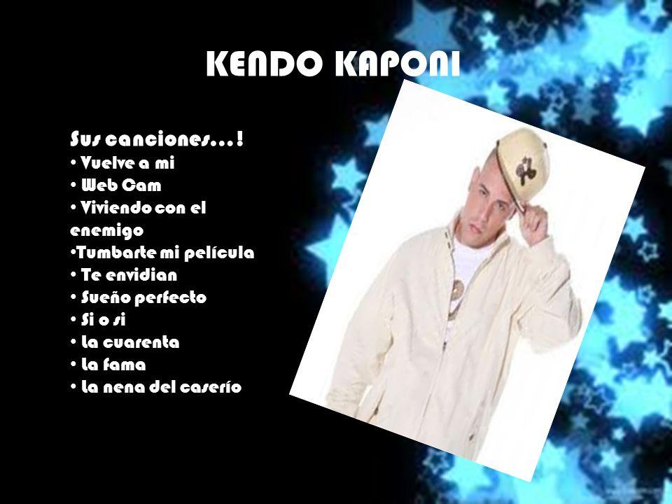 KENDO KAPONI Sus canciones…! Vuelve a mi Web Cam