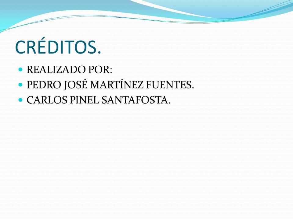 CRÉDITOS. REALIZADO POR: PEDRO JOSÉ MARTÍNEZ FUENTES.