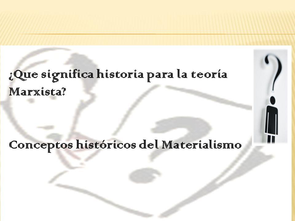 ¿Que significa historia para la teoría Marxista