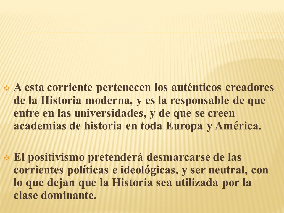 A esta corriente pertenecen los auténticos creadores de la Historia moderna, y es la responsable de que entre en las universidades, y de que se creen academias de historia en toda Europa y América.