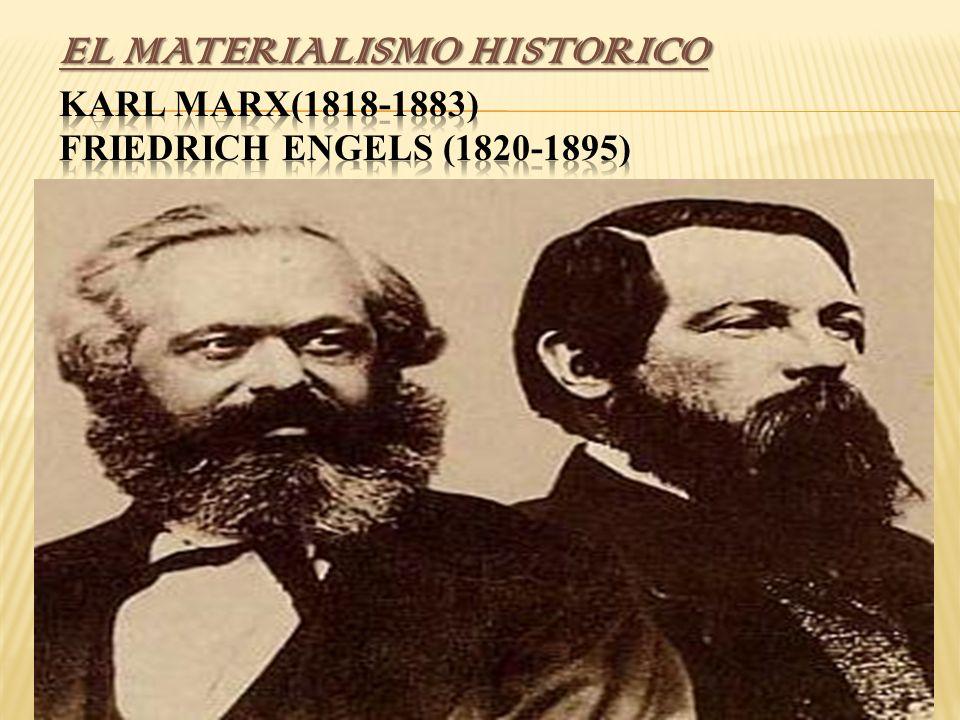 EL MATERIALISMO HISTORICO Karl Marx(1818-1883) Friedrich Engels (1820-1895)