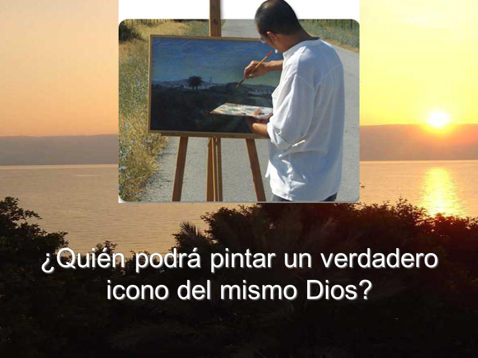 ¿Quién podrá pintar un verdadero icono del mismo Dios