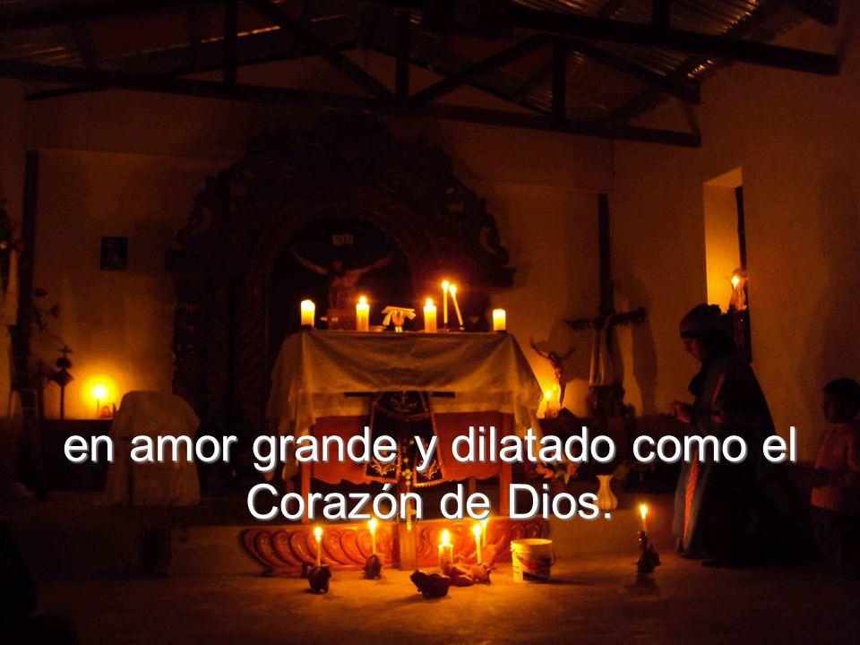 en amor grande y dilatado como el Corazón de Dios.