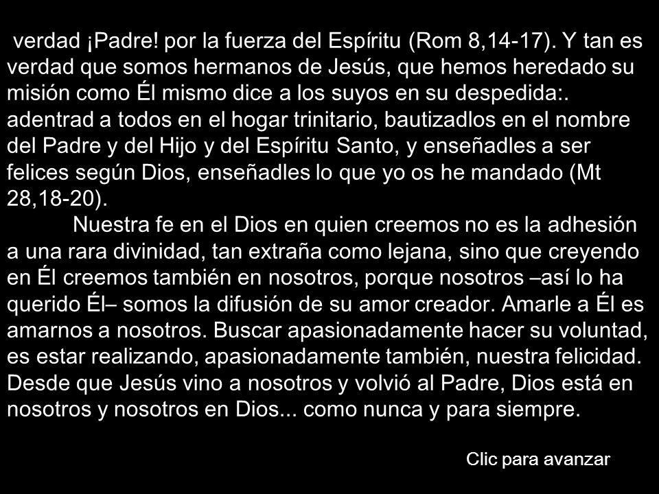 verdad ¡Padre! por la fuerza del Espíritu (Rom 8,14-17). Y tan es