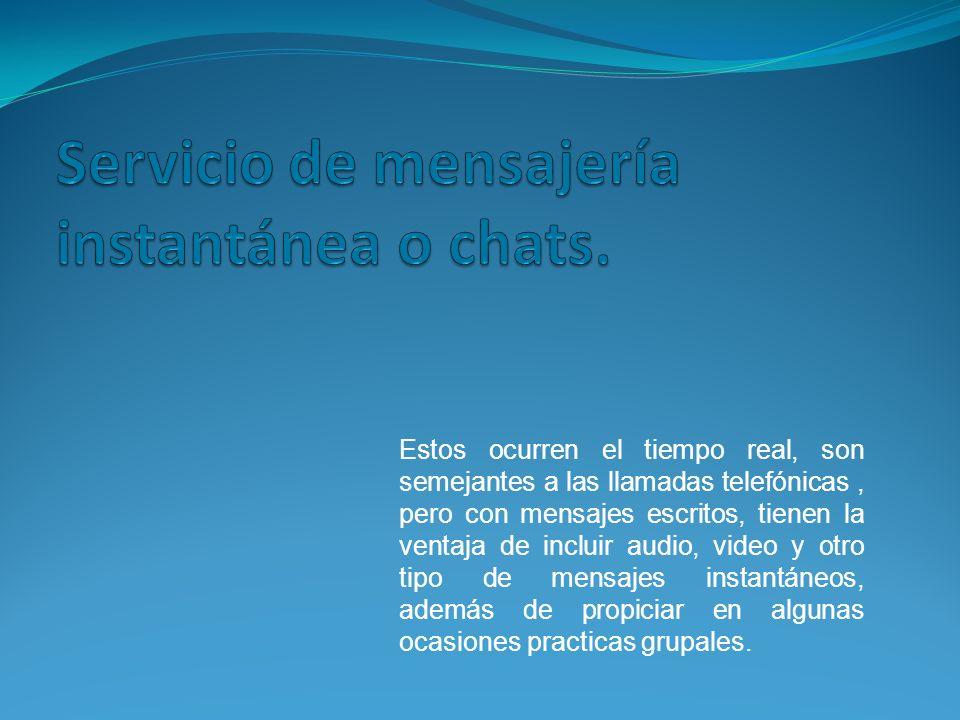 Servicio de mensajería instantánea o chats.