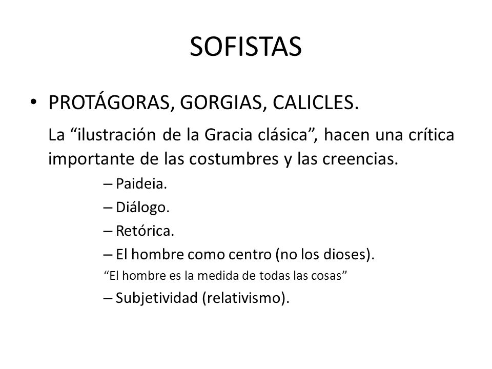 SOFISTAS PROTÁGORAS, GORGIAS, CALICLES.