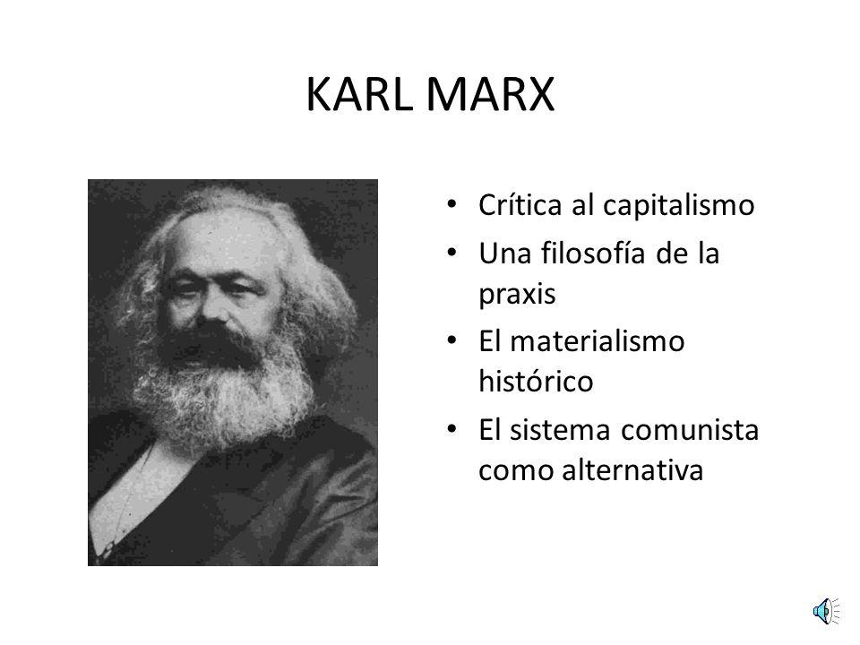 KARL MARX Crítica al capitalismo Una filosofía de la praxis