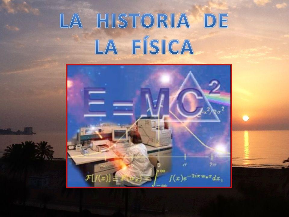 LA HISTORIA DE LA FÍSICA