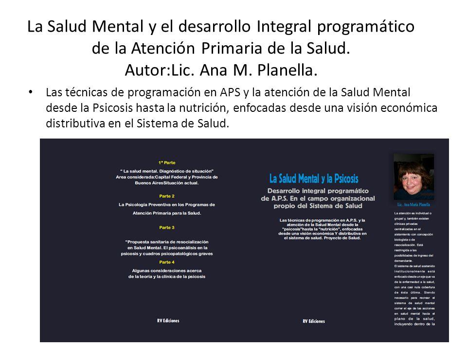 La Salud Mental y el desarrollo Integral programático de la Atención Primaria de la Salud. Autor:Lic. Ana M. Planella.