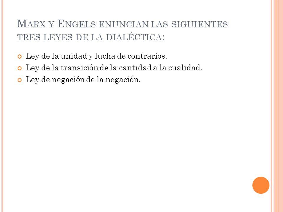 Marx y Engels enuncian las siguientes tres leyes de la dialéctica: