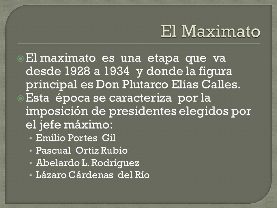 El Maximato El maximato es una etapa que va desde 1928 a 1934 y donde la figura principal es Don Plutarco Elías Calles.