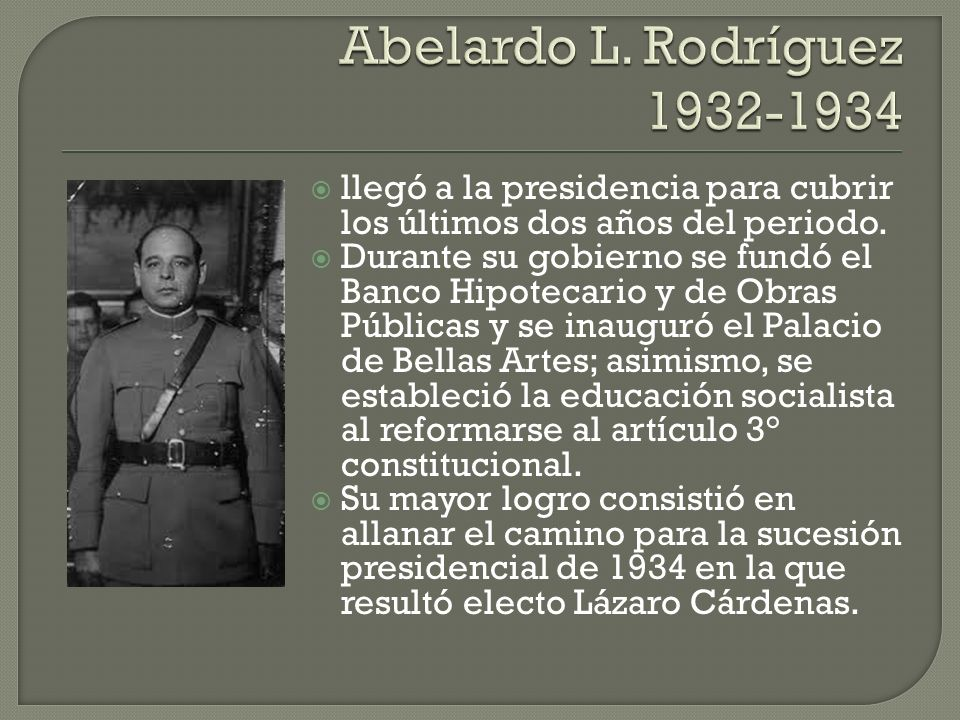 Abelardo L. Rodríguez 1932-1934 llegó a la presidencia para cubrir los últimos dos años del periodo.