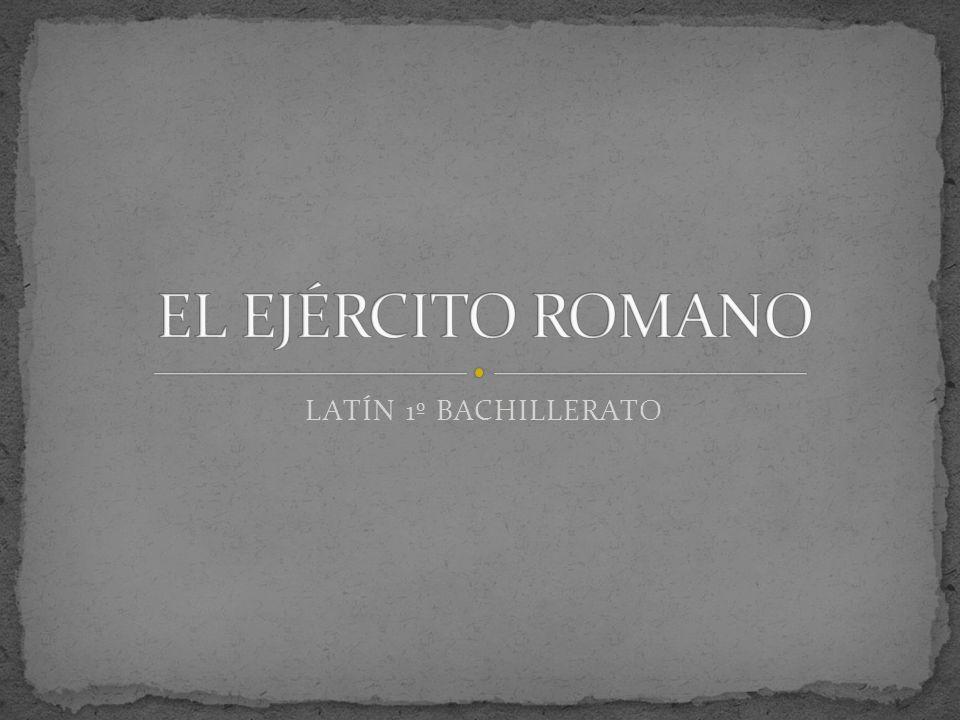 EL EJÉRCITO ROMANO LATÍN 1º BACHILLERATO