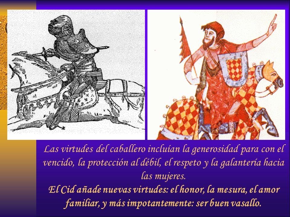 Las virtudes del caballero incluían la generosidad para con el vencido, la protección al débil, el respeto y la galantería hacia las mujeres.