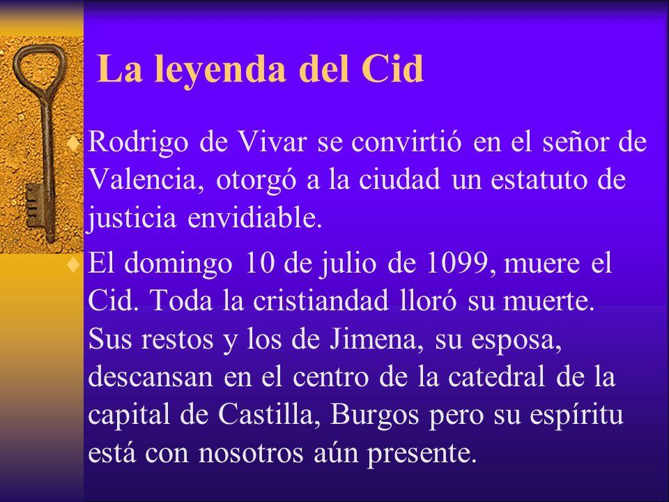 La leyenda del CidRodrigo de Vivar se convirtió en el señor de Valencia, otorgó a la ciudad un estatuto de justicia envidiable.