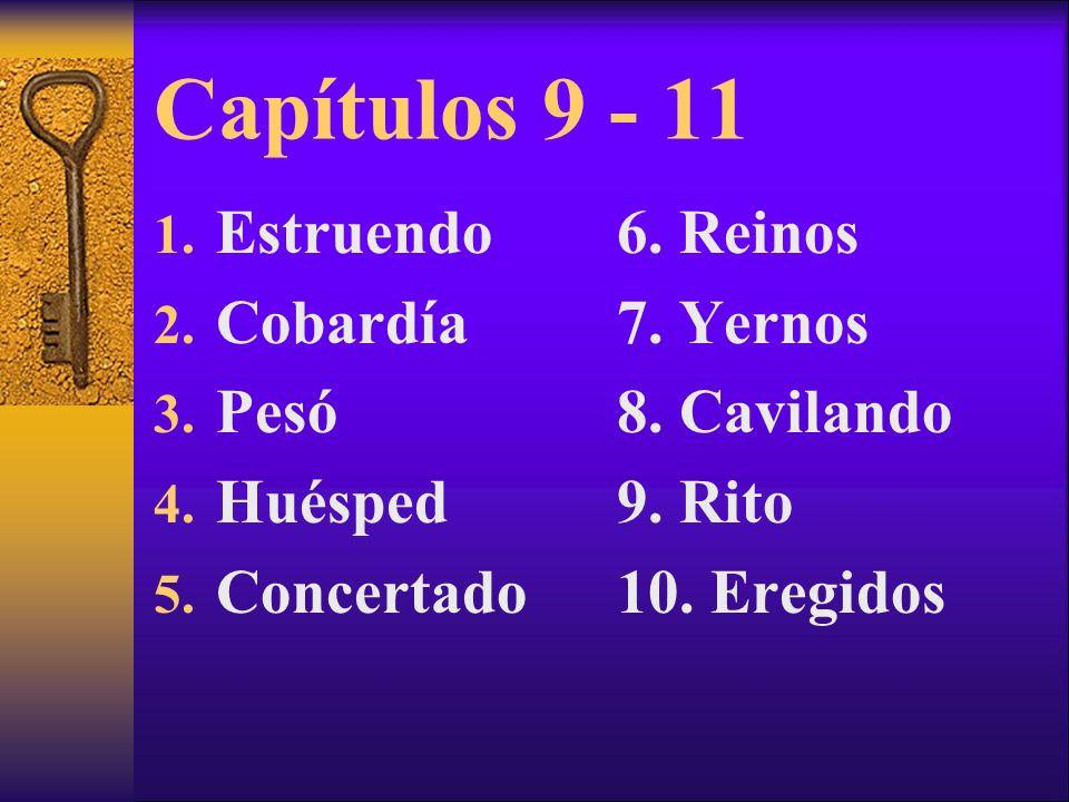 Capítulos 9 - 11 Estruendo Cobardía Pesó Huésped Concertado 6. Reinos