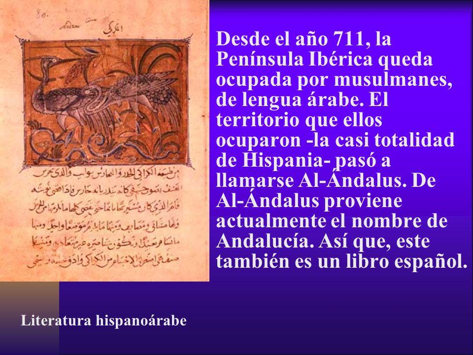 Desde el año 711, la Península Ibérica queda ocupada por musulmanes, de lengua árabe. El territorio que ellos ocuparon -la casi totalidad de Hispania- pasó a llamarse Al-Ándalus. De Al-Ándalus proviene actualmente el nombre de Andalucía. Así que, este también es un libro español.