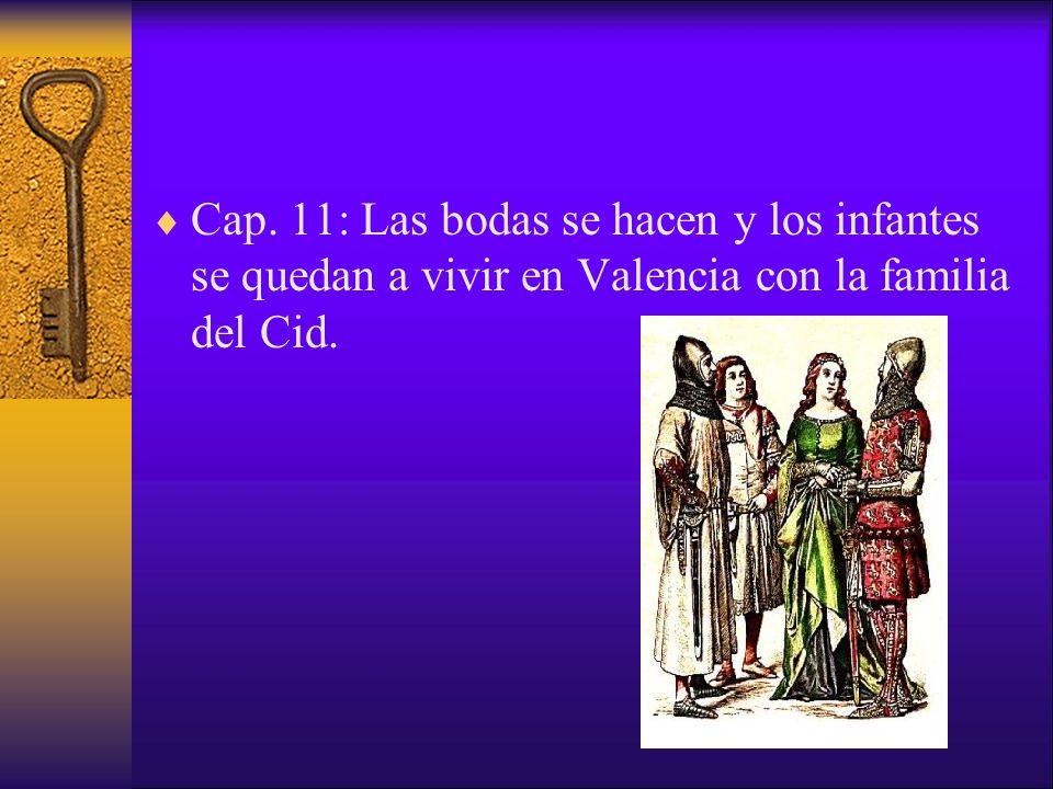 Cap. 11: Las bodas se hacen y los infantes se quedan a vivir en Valencia con la familia del Cid.