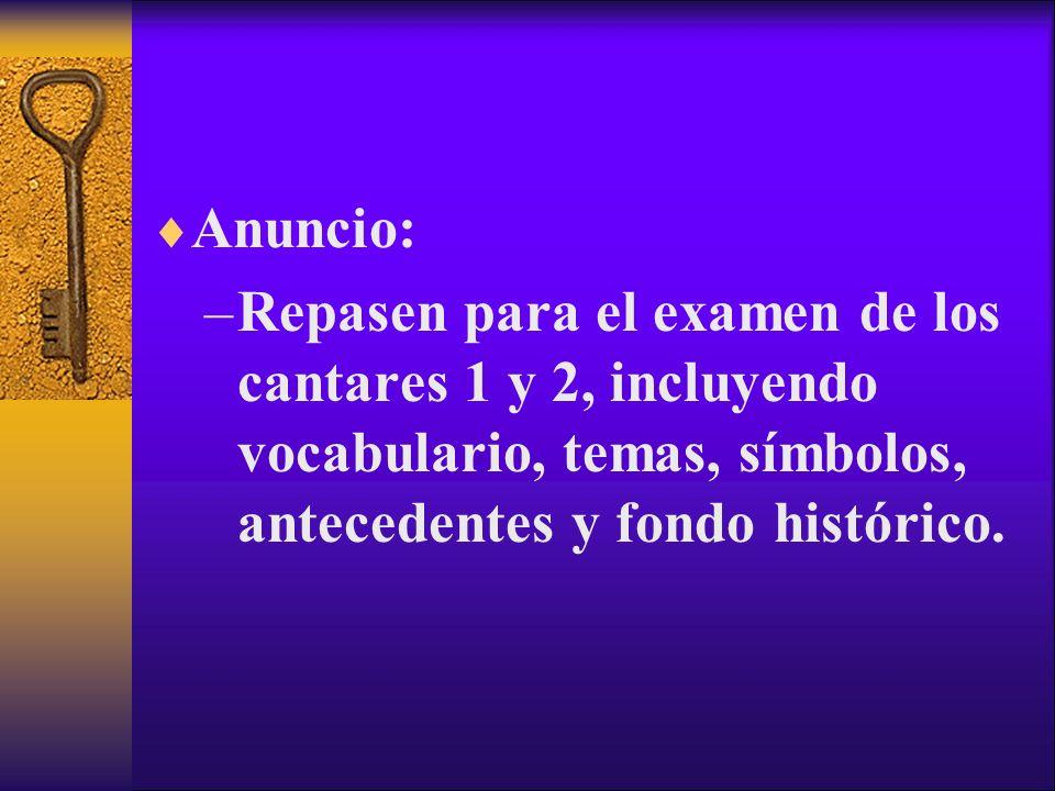 Anuncio:Repasen para el examen de los cantares 1 y 2, incluyendo vocabulario, temas, símbolos, antecedentes y fondo histórico.