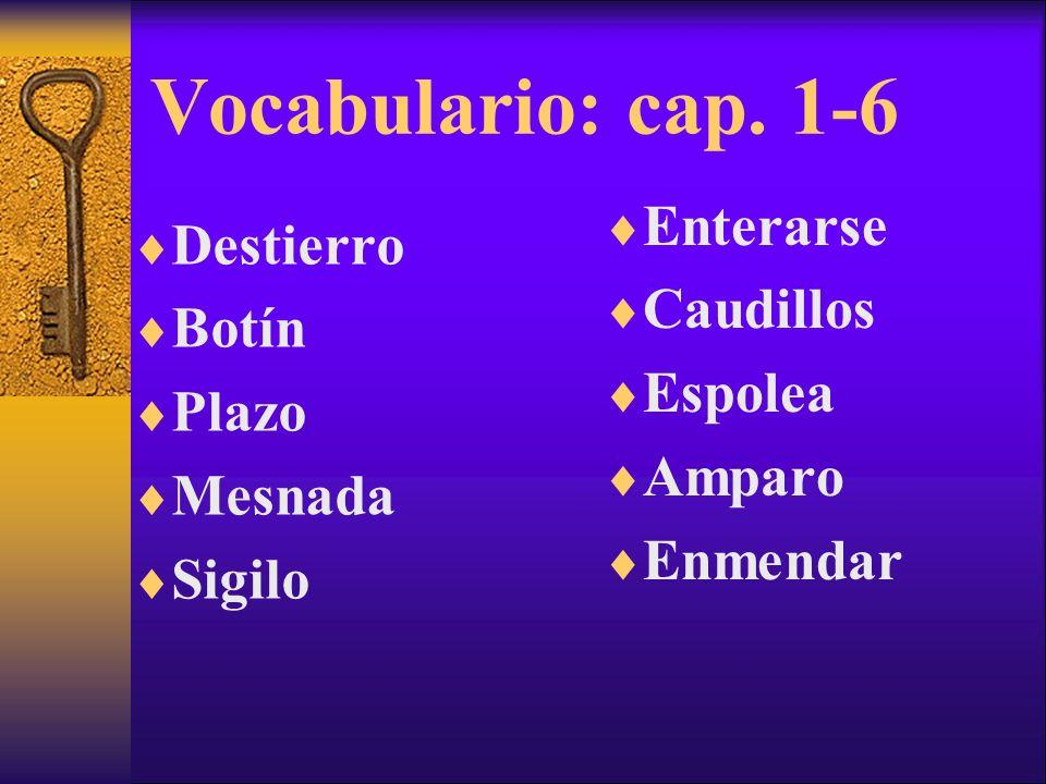 Vocabulario: cap. 1-6 Enterarse Destierro Caudillos Botín Espolea