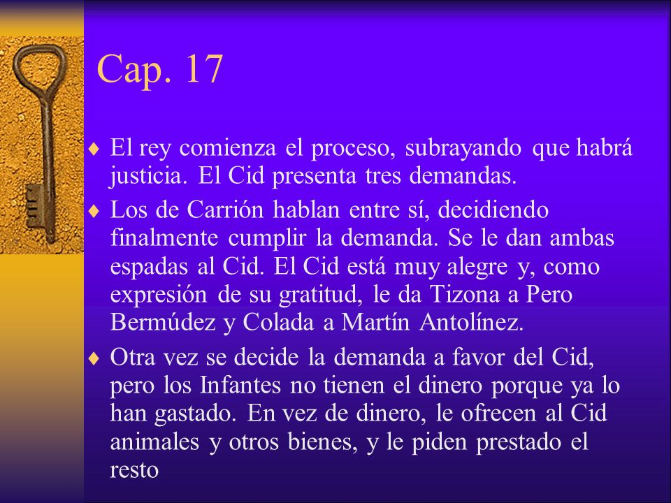 Cap. 17El rey comienza el proceso, subrayando que habrá justicia. El Cid presenta tres demandas.