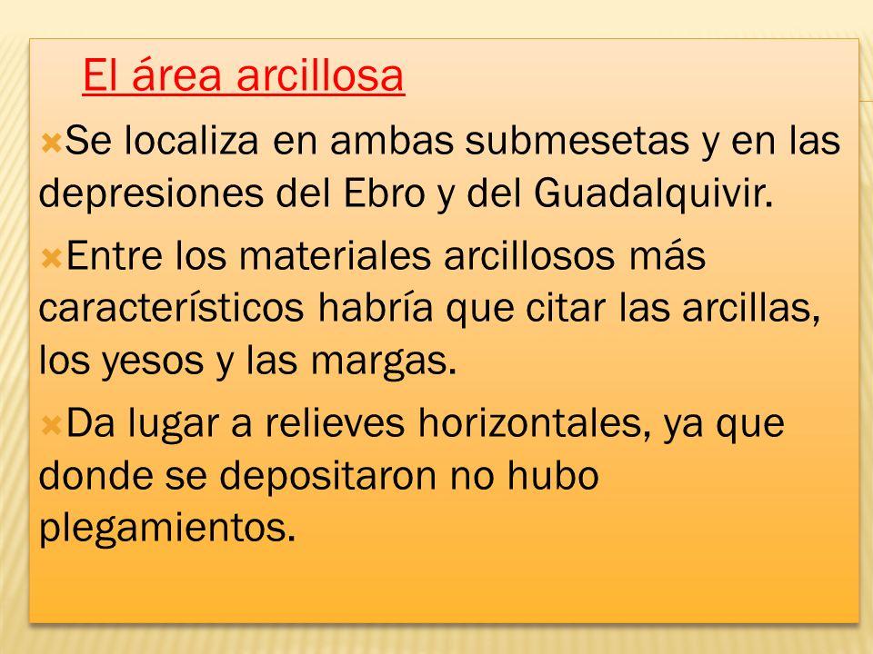 El área arcillosa Se localiza en ambas submesetas y en las depresiones del Ebro y del Guadalquivir.