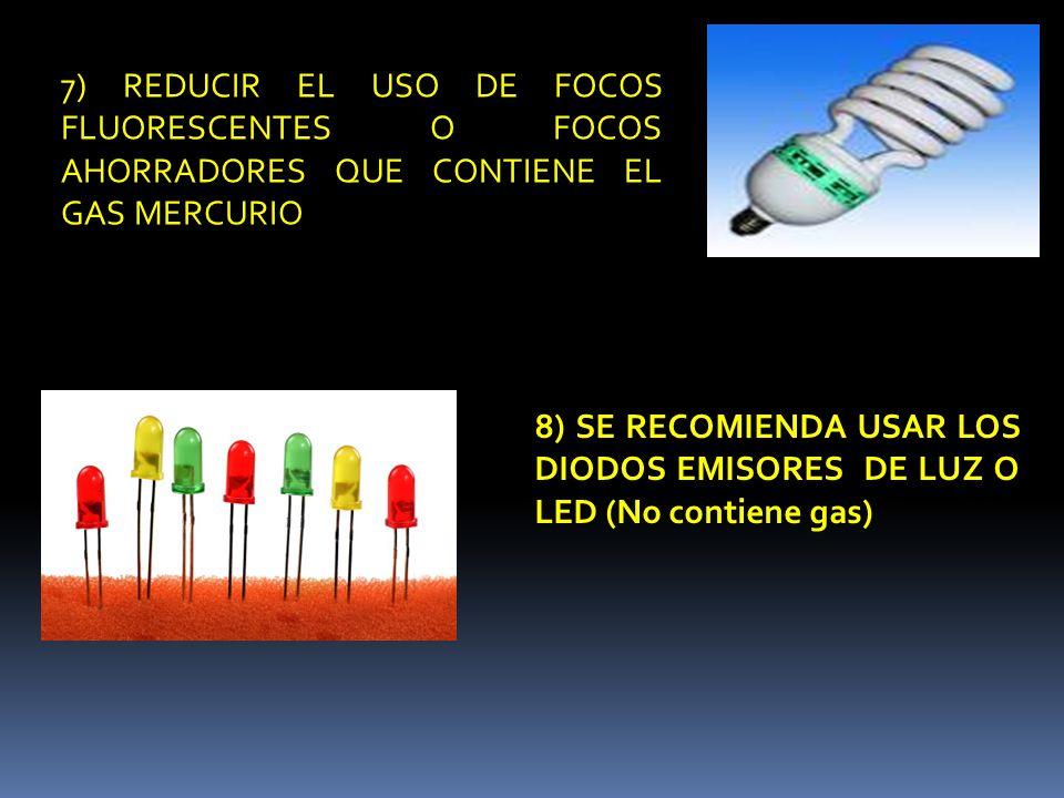 7) REDUCIR EL USO DE FOCOS FLUORESCENTES O FOCOS AHORRADORES QUE CONTIENE EL GAS MERCURIO