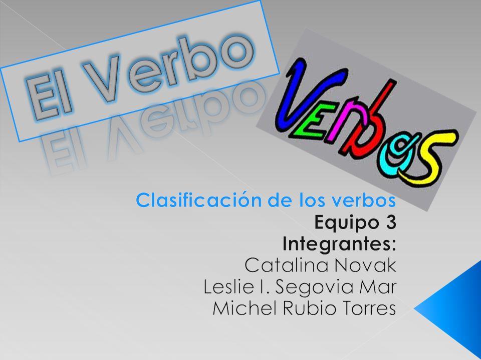 El Verbo Clasificación de los verbos Equipo 3 Integrantes: