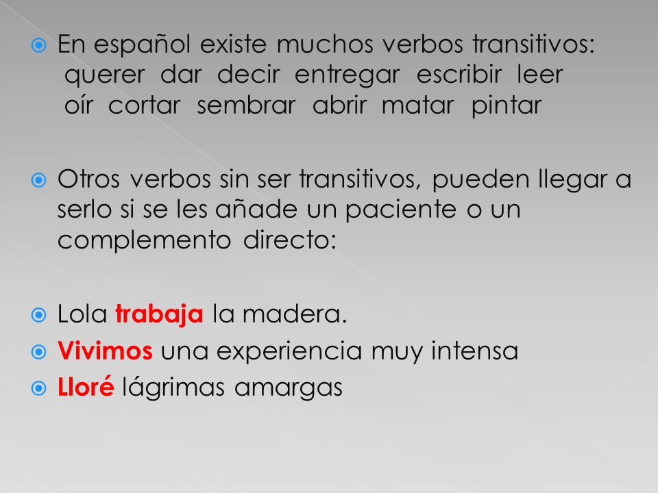 En español existe muchos verbos transitivos: querer dar decir entregar escribir leer oír cortar sembrar abrir matar pintar
