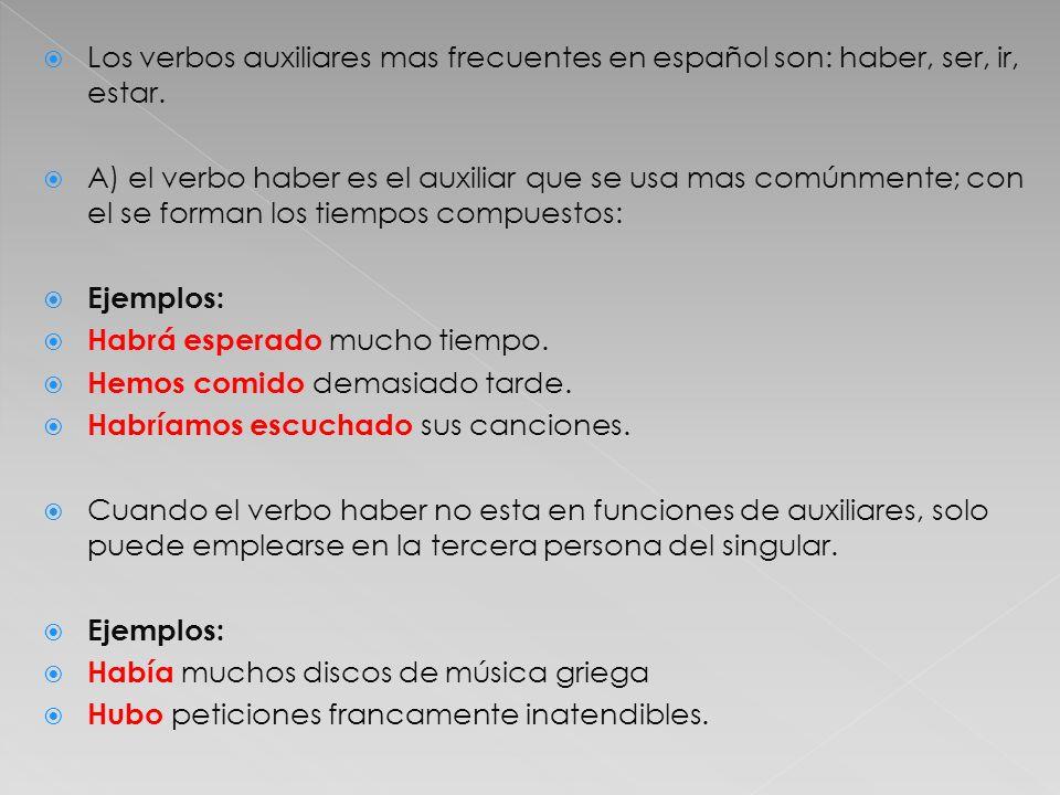 Los verbos auxiliares mas frecuentes en español son: haber, ser, ir, estar.