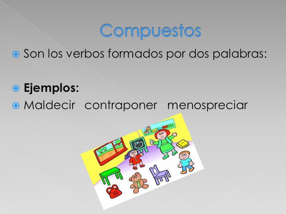Compuestos Son los verbos formados por dos palabras: Ejemplos: