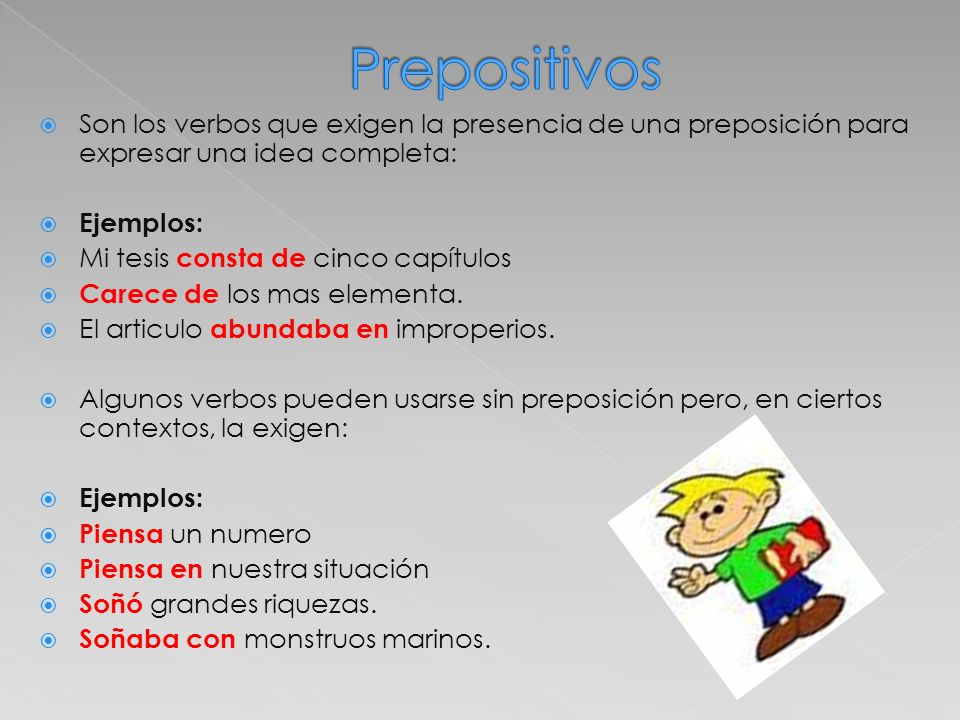 Prepositivos Son los verbos que exigen la presencia de una preposición para expresar una idea completa: