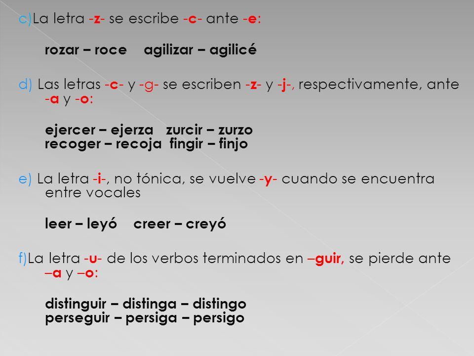 c)La letra -z- se escribe -c- ante -e: