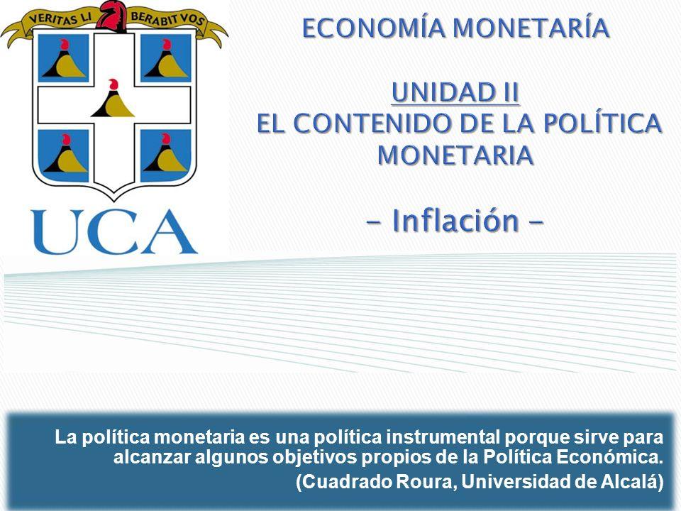 ECONOMÍA MONETARÍA UNIDAD II EL CONTENIDO DE LA POLÍTICA MONETARIA - Inflación -