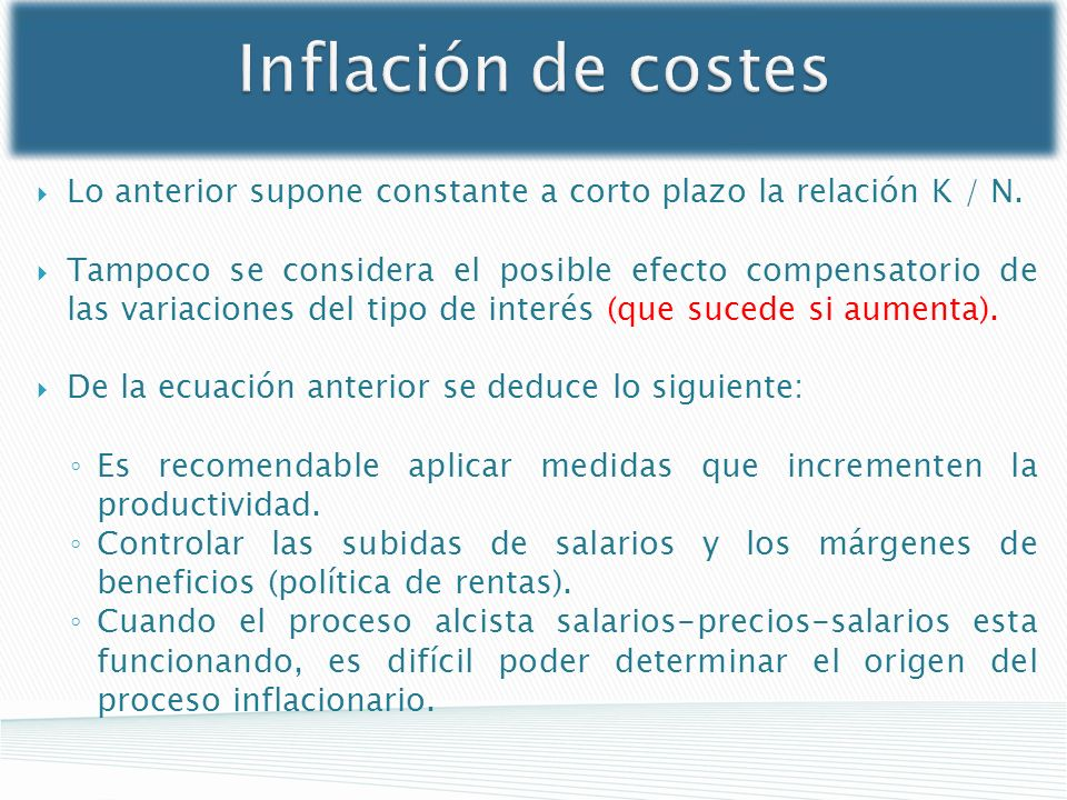 Inflación de costes Lo anterior supone constante a corto plazo la relación K / N.
