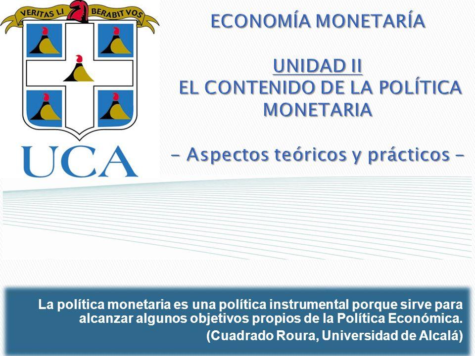 ECONOMÍA MONETARÍA UNIDAD II EL CONTENIDO DE LA POLÍTICA MONETARIA - Aspectos teóricos y prácticos -