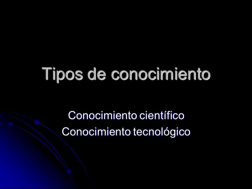 Conocimiento científico Conocimiento tecnológico