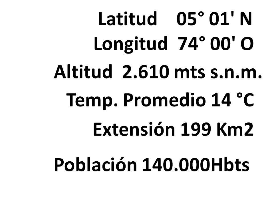 Latitud 05° 01 N Longitud 74° 00 O. Altitud 2.610 mts s.n.m. Temp. Promedio 14 °C. Extensión 199 Km2.