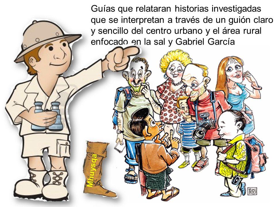 Guías que relataran historias investigadas que se interpretan a través de un guión claro y sencillo del centro urbano y el área rural enfocado en la sal y Gabriel García