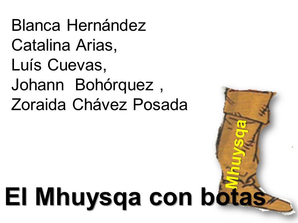 El Mhuysqa con botas Blanca Hernández Catalina Arias, Luís Cuevas,