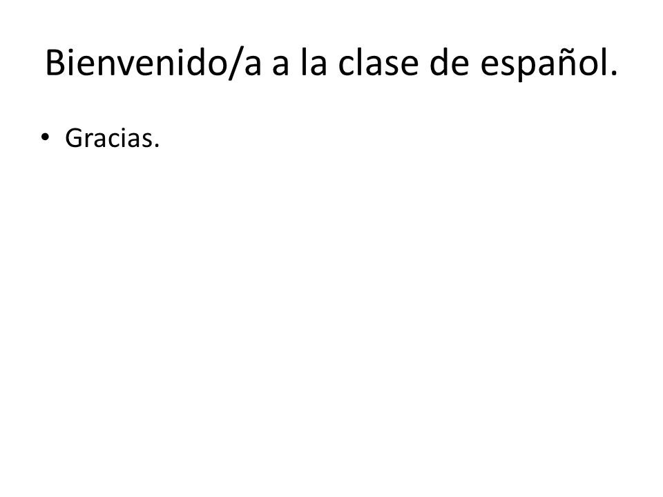 Bienvenido/a a la clase de español.