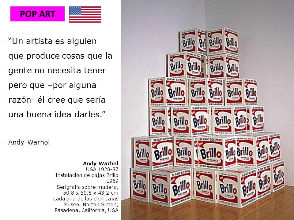 POP ART Un artista es alguien que produce cosas que la gente no necesita tener pero que –por alguna razón- él cree que sería una buena idea darles.