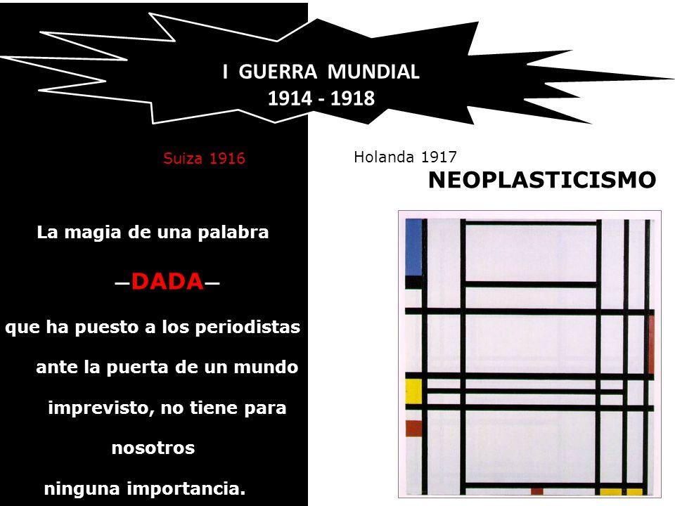 I GUERRA MUNDIAL 1914 - 1918 NEOPLASTICISMO La magia de una palabra