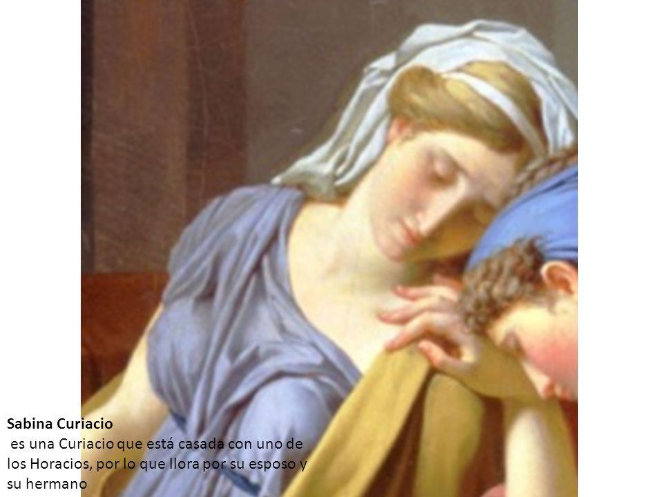 Sabina Curiacio es una Curiacio que está casada con uno de los Horacios, por lo que llora por su esposo y su hermano.
