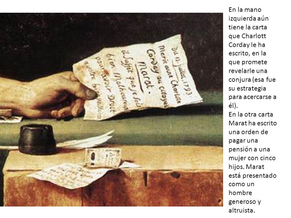 En la mano izquierda aún tiene la carta que Charlott Corday le ha escrito, en la que promete revelarle una conjura (esa fue su estrategia para acercarse a él).