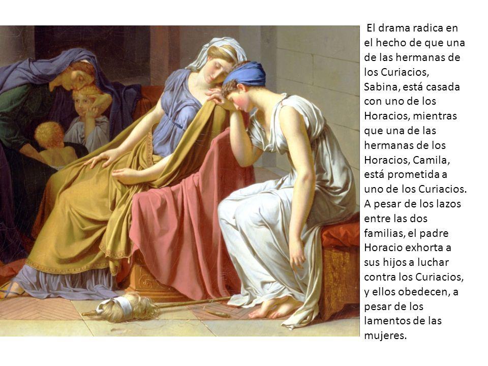 El drama radica en el hecho de que una de las hermanas de los Curiacios, Sabina, está casada con uno de los Horacios, mientras que una de las hermanas de los Horacios, Camila, está prometida a uno de los Curiacios.
