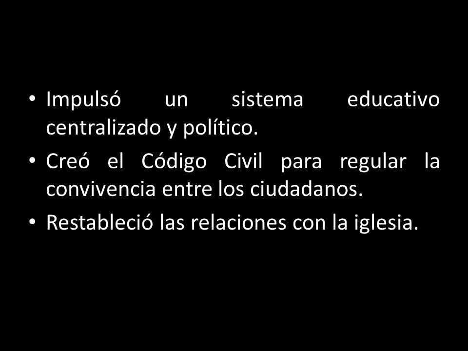Impulsó un sistema educativo centralizado y político.