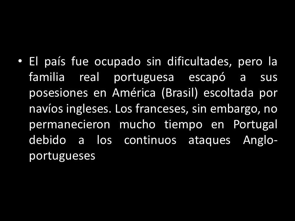 El país fue ocupado sin dificultades, pero la familia real portuguesa escapó a sus posesiones en América (Brasil) escoltada por navíos ingleses.