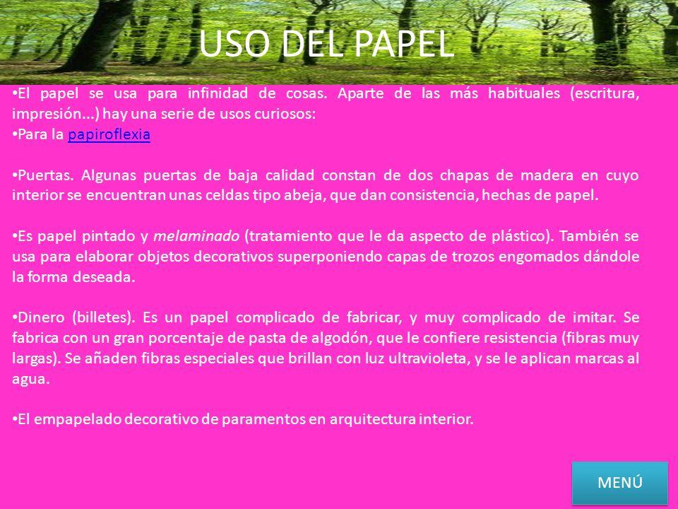 USO DEL PAPEL El papel se usa para infinidad de cosas. Aparte de las más habituales (escritura, impresión...) hay una serie de usos curiosos:
